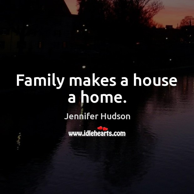 Family makes a house a home. Image