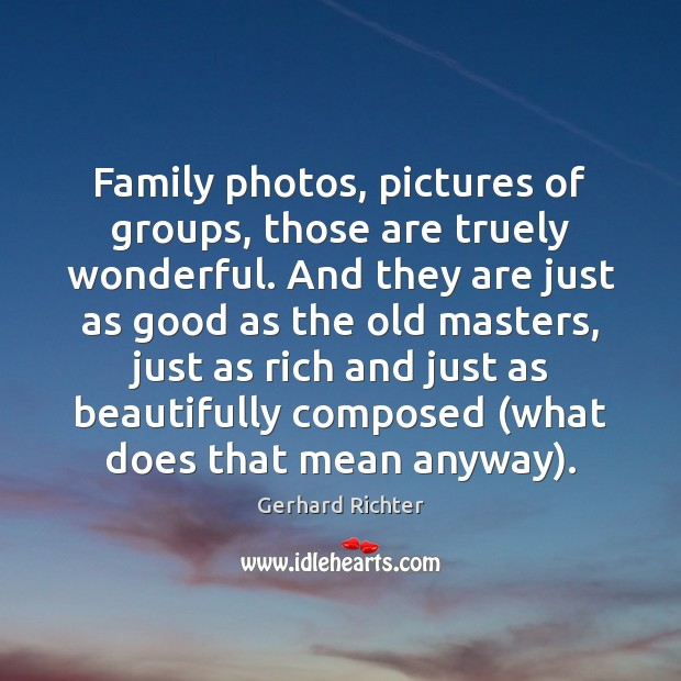 Image, Family photos, pictures of groups, those are truely wonderful. And they are