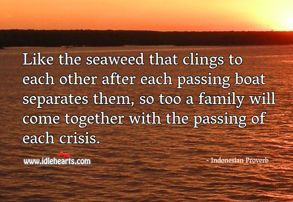 A family will come together with the passing of each crisis. Indonesian Proverbs Image