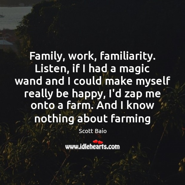 Family, work, familiarity. Listen, if I had a magic wand and I Scott Baio Picture Quote