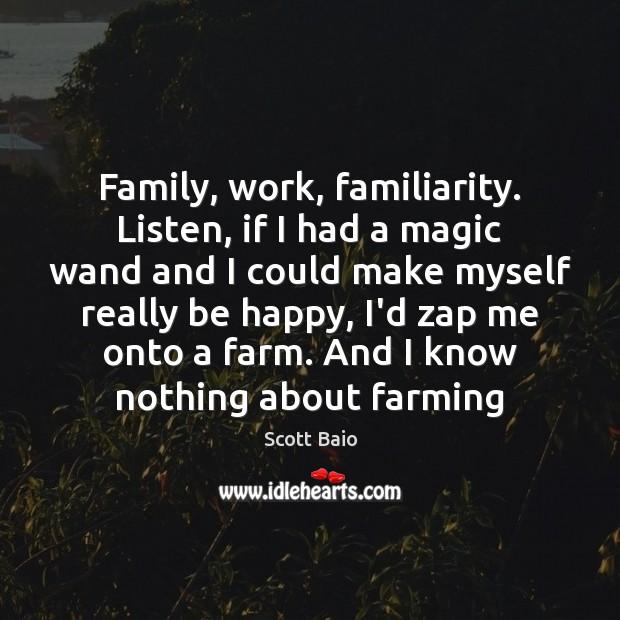 Family, work, familiarity. Listen, if I had a magic wand and I Image