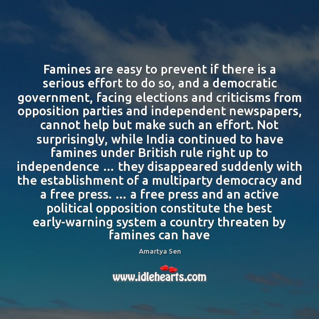 Famines are easy to prevent if there is a serious effort to Independence Quotes Image
