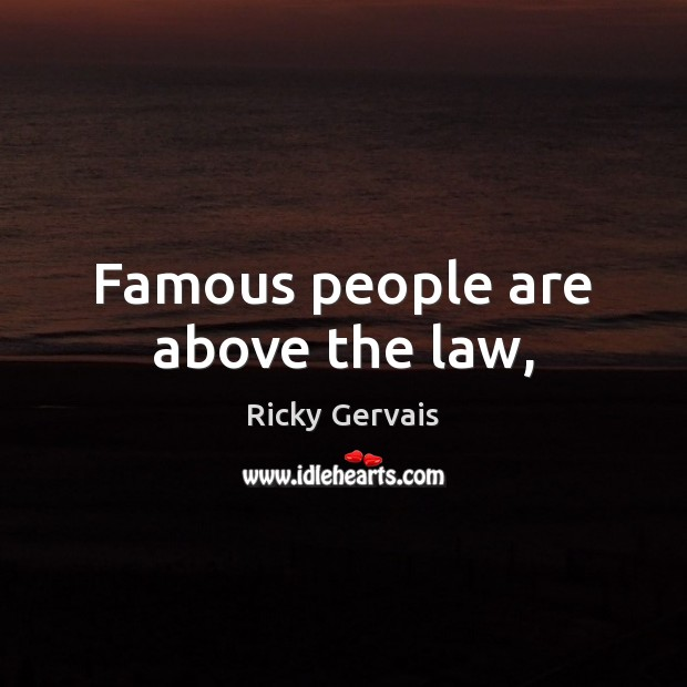 Image, Famous people are above the law,