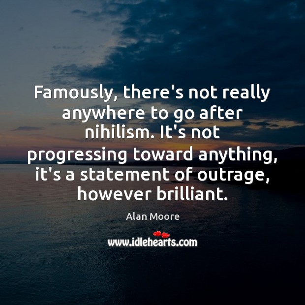 Image, Famously, there's not really anywhere to go after nihilism. It's not progressing