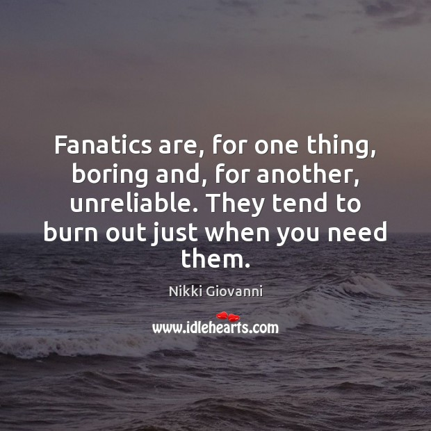 Image, Fanatics are, for one thing, boring and, for another, unreliable. They tend