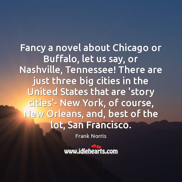 Image, Fancy a novel about Chicago or Buffalo, let us say, or Nashville,