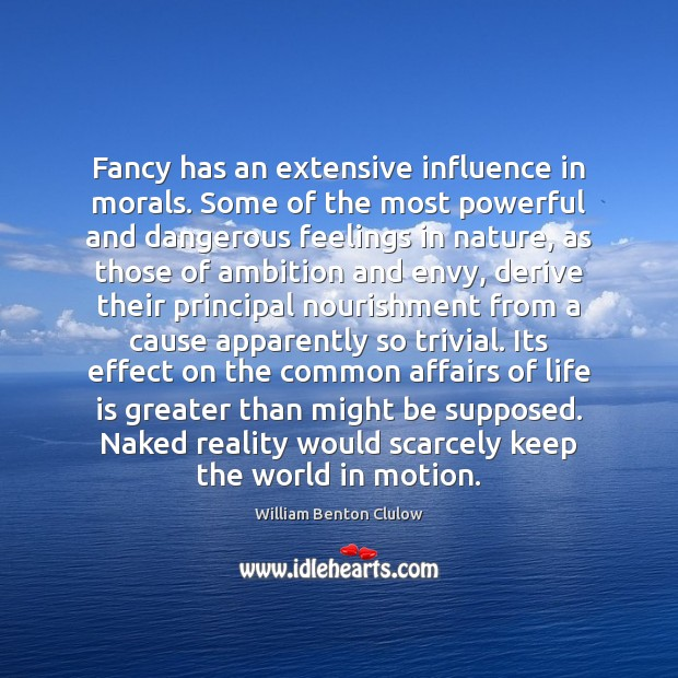 Fancy has an extensive influence in morals. Some of the most powerful Image