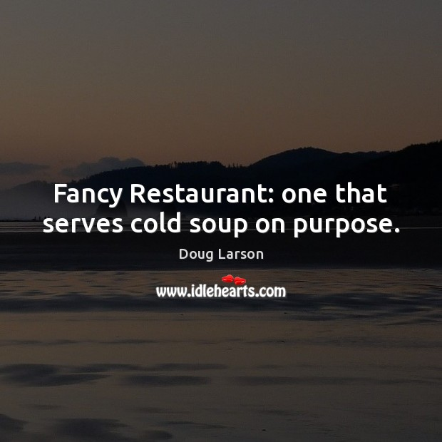 Image, Fancy Restaurant: one that serves cold soup on purpose.