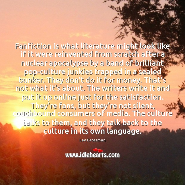 Fanfiction is what literature might look like if it were reinvented from Lev Grossman Picture Quote