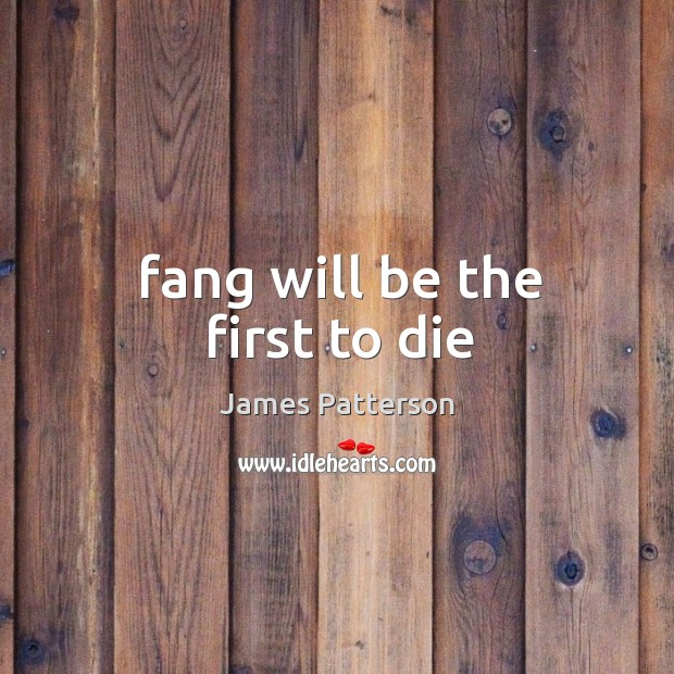 Fang will be the first to die Image