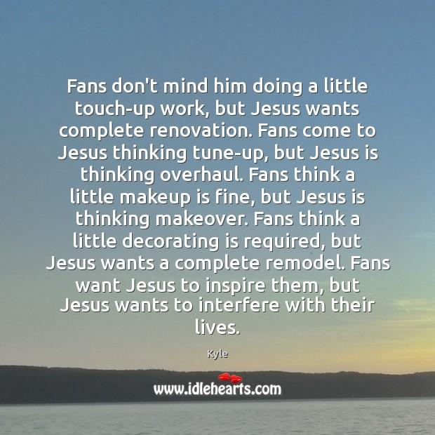 Fans don't mind him doing a little touch-up work, but Jesus wants Image