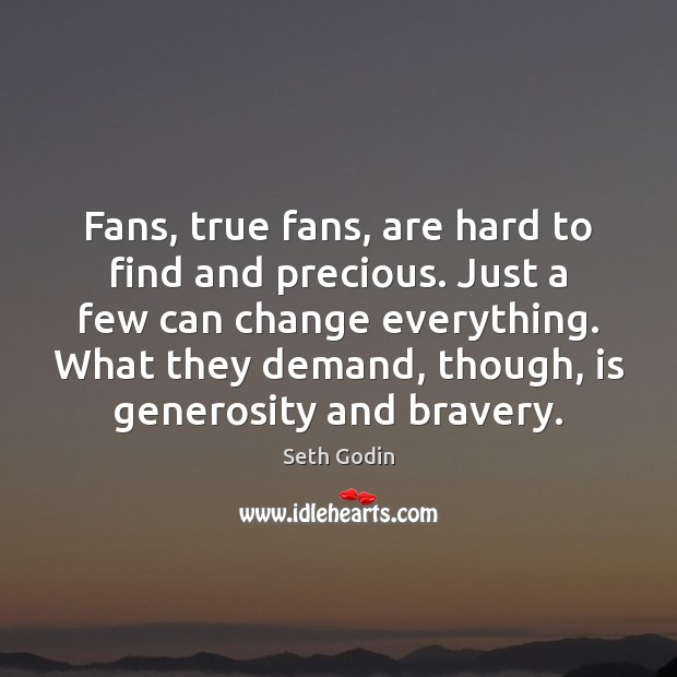 Fans, true fans, are hard to find and precious. Just a few Image