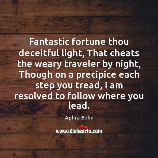 Fantastic fortune thou deceitful light, That cheats the weary traveler by night, Image