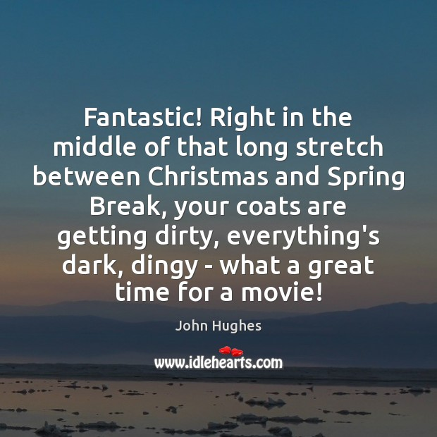 Fantastic! Right in the middle of that long stretch between Christmas and John Hughes Picture Quote