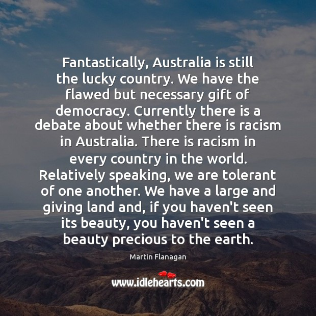 Fantastically, Australia is still the lucky country. We have the flawed but Image