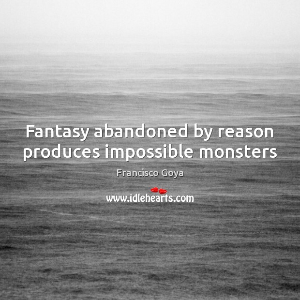 Image, Fantasy abandoned by reason produces impossible monsters