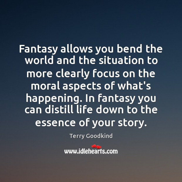 Image, Fantasy allows you bend the world and the situation to more clearly