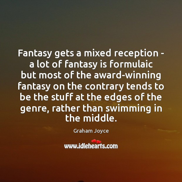 Fantasy gets a mixed reception – a lot of fantasy is formulaic Image