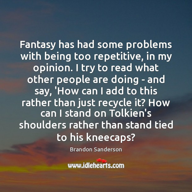 Fantasy has had some problems with being too repetitive, in my opinion. Brandon Sanderson Picture Quote