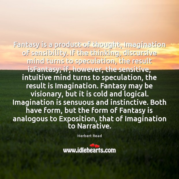 Fantasy is a product of thought, Imagination of sensibility. If the thinking, Herbert Read Picture Quote