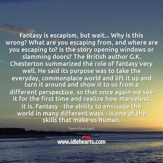 Fantasy is escapism, but wait… Why is this wrong? What are you Image