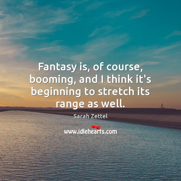 Fantasy is, of course, booming, and I think it's beginning to stretch its range as well. Image