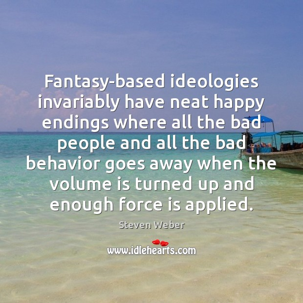 Fantasy-based ideologies invariably have neat happy endings where all the bad people Image