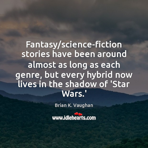 Fantasy/science-fiction stories have been around almost as long as each genre, Image