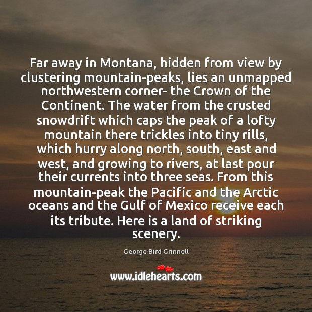 Far away in Montana, hidden from view by clustering mountain-peaks, lies an Image