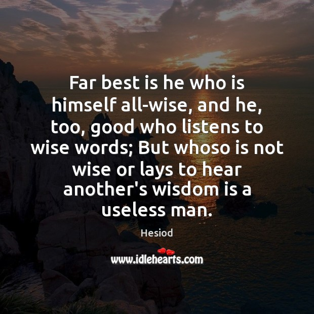 Image, Far best is he who is himself all-wise, and he, too, good