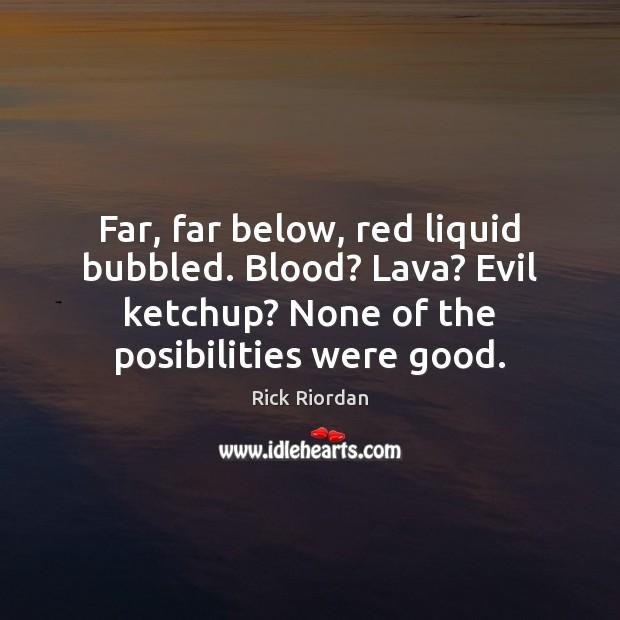 Far, far below, red liquid bubbled. Blood? Lava? Evil ketchup? None of Image