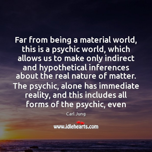 Far from being a material world, this is a psychic world, which Image