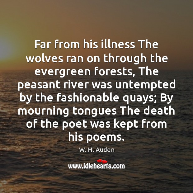 Far from his illness The wolves ran on through the evergreen forests, W. H. Auden Picture Quote