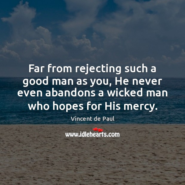 Far from rejecting such a good man as you, He never even Vincent de Paul Picture Quote
