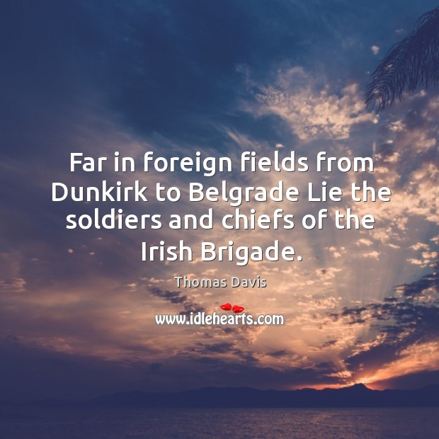 Image, Far in foreign fields from Dunkirk to Belgrade Lie the soldiers and