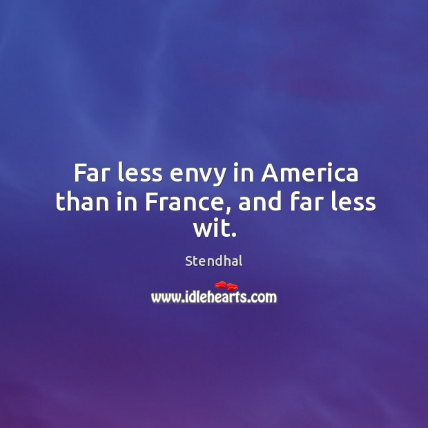Far less envy in america than in france, and far less wit. Image