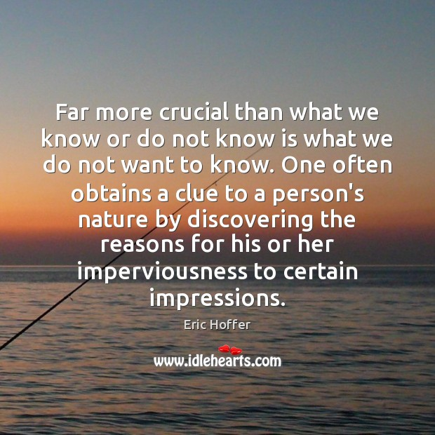 Far more crucial than what we know or do not know is Image
