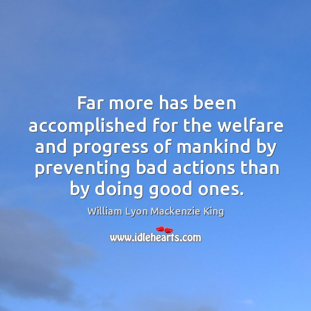 Far more has been accomplished for the welfare and progress of mankind by preventing Image