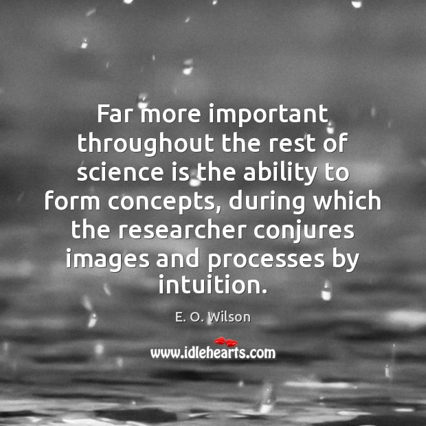 Far more important throughout the rest of science is the ability to E. O. Wilson Picture Quote