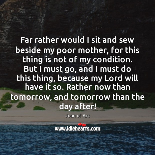 Far rather would I sit and sew beside my poor mother, for Image