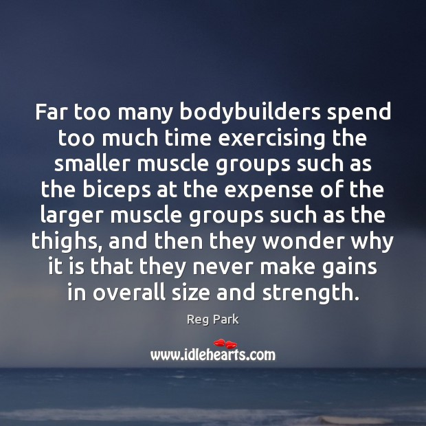 Image, Far too many bodybuilders spend too much time exercising the smaller muscle