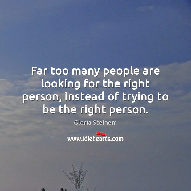 Far too many people are looking for the right person, instead of Image