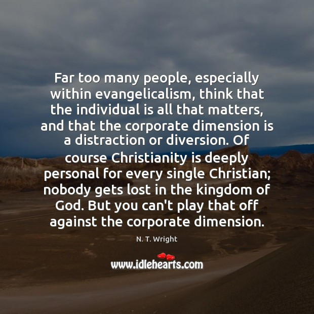 Far too many people, especially within evangelicalism, think that the individual is Image
