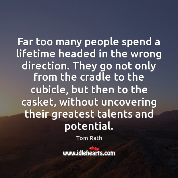 Far too many people spend a lifetime headed in the wrong direction. Image