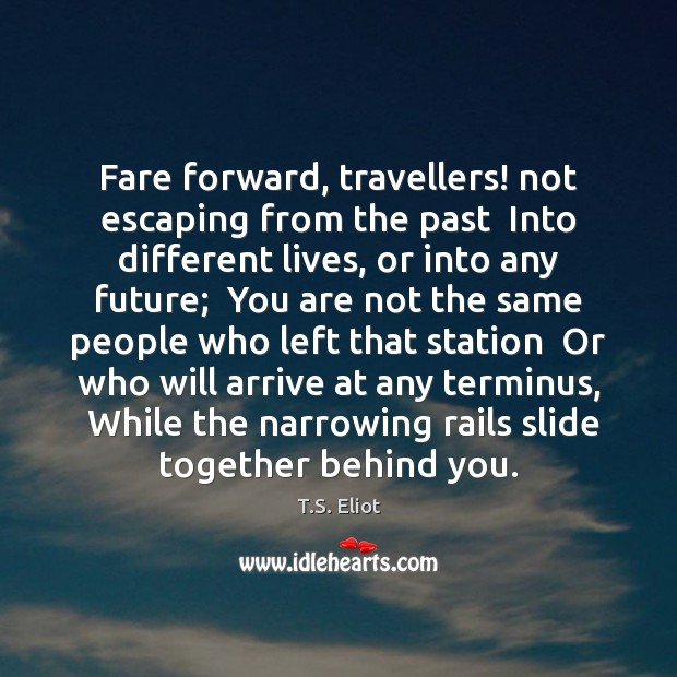 Image, Fare forward, travellers! not escaping from the past  Into different lives, or