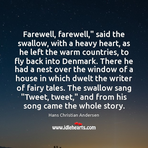 """Farewell, farewell,"""" said the swallow, with a heavy heart, as he left Image"""