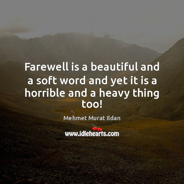 Image, Farewell is a beautiful and a soft word and yet it is a horrible and a heavy thing too!