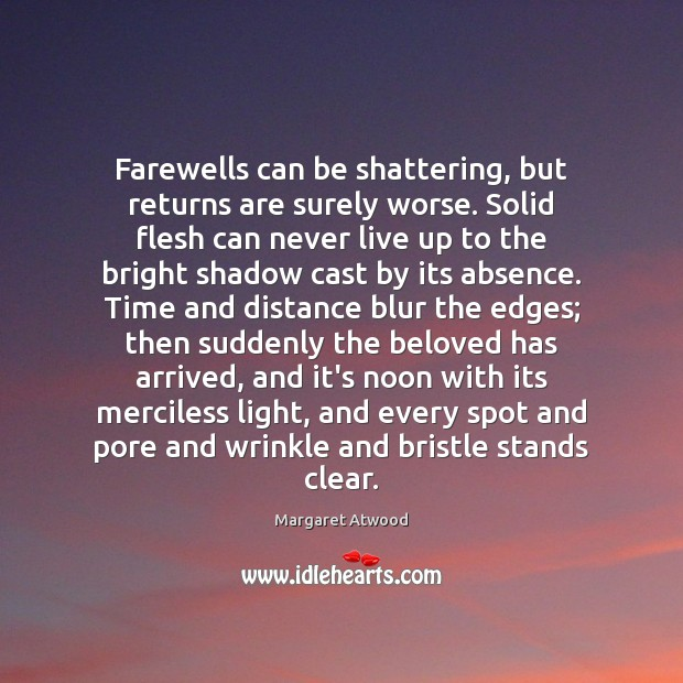 Farewells can be shattering, but returns are surely worse. Solid flesh can Margaret Atwood Picture Quote