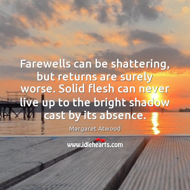 Farewells can be shattering, but returns are surely worse. Solid flesh can Image