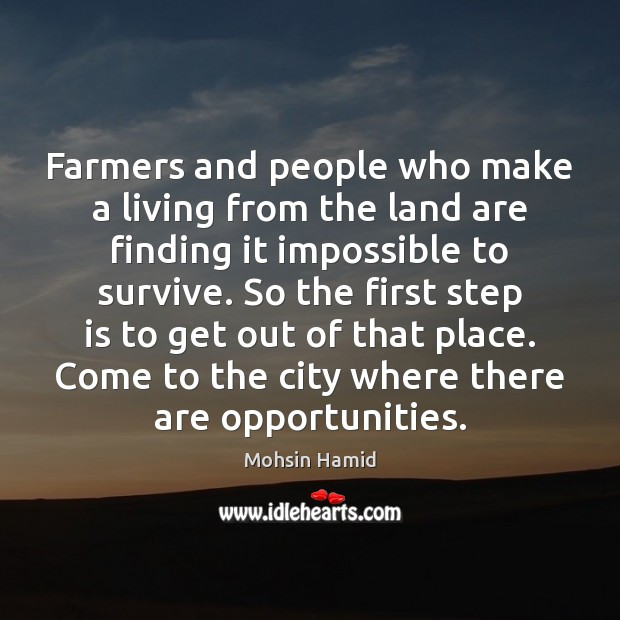Farmers and people who make a living from the land are finding Mohsin Hamid Picture Quote